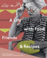 Lee Miller: A Life with Food, Friends & Recipes