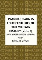 WARRIOR SAINTS - FOUR CENTURIES OF SIKH MILITARY HISTORY