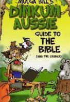 Mulga Bill's Dinkum Aussie Guide to the Bible (and the Church)