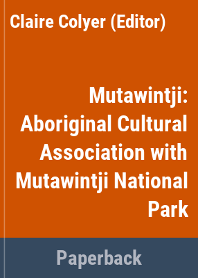 Mutawintji : Aboriginal Cultural Association with Mutawintji National Park / Jeremy Beckett, Luise Hercus, Sarah Martin ; edited by Claire Colyer.