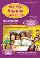 Healthier happier life skills. Vol. 3, Relationships love songs for our children.