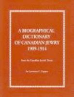 A Biographical Dictionary Of Canadian Jewry, 1909-1914