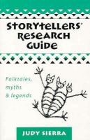 Storytellers' Research Guide : Folktales, Myths, And Legends  / Judy Sierra