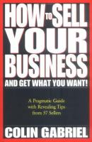 How to Sell your Business-- and Get What You Want!