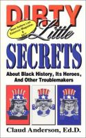 Dirty Little Secrets About Black History, Its Heros, and Other Troublemakers