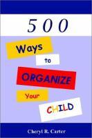 500 Ways to Organize your Child!