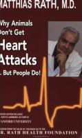 Why Animals Don't Get Heart Attacks-- but People Do!