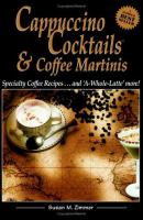 Cappuccino Cocktails, Specialty Coffee Recipes and 'a-whole-latte' More!
