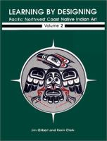 Learning by Designing: Volume 2 : Pacific Northwest Coast Native Indian Art
