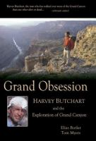 Grand Obsession: Harvey Butchart and the Exploration of the Grand Canyon