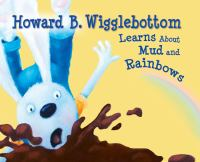 Howard B. Wigglebottom Learns About Mud and Rainbows