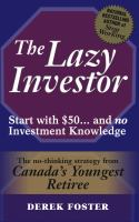 The lazy investor : start with $50-- and no investment knowledge : the no thinking strategy from Canada's youngest retiree