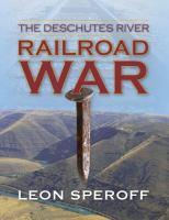 The Deschutes River Railroad War