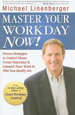 Master Your Workday Now!: Proven Strategies to Control Chaos, Create Outcomes & Connect Your Work to Who You Really Are (E-Book)