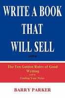 Write A Book That Will Sell Using the Ten Golden Rules of Good Writing and by Finding your Niche