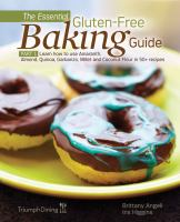 The essential gluten-free baking guide. Part 1, Learn how to use amaranth, almond, quinoa, garbanzo, millet and coconut flour in 50+ recipes