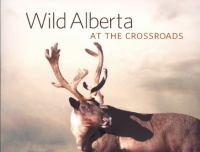 Wild Alberta at the Crossroads