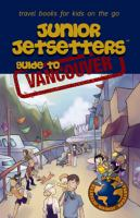 Junior Jetsetters Guide to Vancouver, [2010]