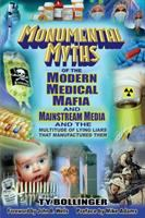 Monumental Myths of the Modern Medical Mafia and Mainstream Mafia and Mainstream Media and the Multitude of Lying Liars That Manufactured Them