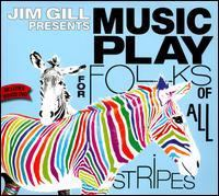 Jim Gill Presents Music Play for Folks of All Stripes