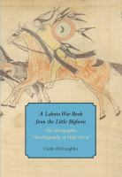 "A Lakota War Book from the Little Bighorn: The Pictographic ""Autobiography of Half Moon"