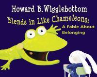 Howard B. Wigglebottom blends in like chameleons : a fable about belonging