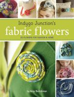 Indygo Junction's fabric flowers : 25 flowers for fashion & home