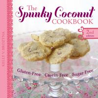 The spunky coconut cookbook : [gluten free, casein free, sugar free]