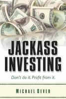 Jackass Investing