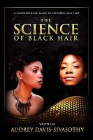 The science of black hair : a comprehensive guide to textured hair care