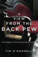 A View From the Back Pew : God, Religion & Our Personal Quest for Truth