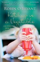Ketchup is a vegetable : and other lies moms tell themselves