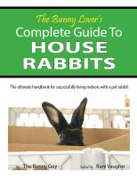 The Bunny Lover's Complete Guide to House Rabbits
