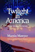 Twilight in America : the untold story of Islamic terrorist training camps inside America