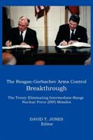 The Reagan-Gorbachev Arms Control Breakthrough