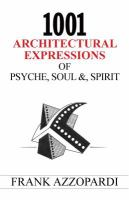 1001 Architectural Expressions of Psyche, Soul &, Spirit