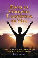 Eleva tu vibracion, transforma tu vida