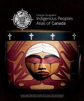 Canadian Geographic Indigenous peoples atlas of Canada. [Volume 1] = Canadian Geographic Atlas des peuples autochtones du Canada.