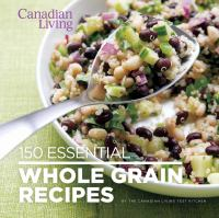 150 Essential Whole Grain Recipes