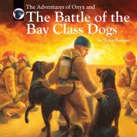The Adventures of Onyx and the Battle of the Bay Class Dogs
