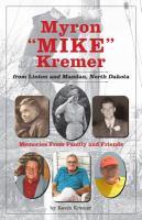 "Myron ""Mike"" Kremer From Linton and Mandan, North Dakota"