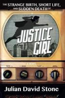 The Strange Birth, Short Life, and Sudden Death of Justice Girl
