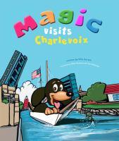 Magic Visits Charlevoix /lcMike Barton; Illustrated by Mike Barton and Jon Abelardo
