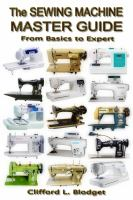 The sewing machine master guide : from basic to expert