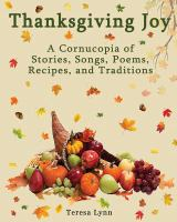 Thanksgiving joy : a cornucopia of stories, songs, poems, recipes, and traditions