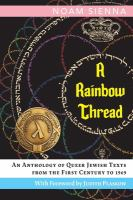 A Rainbow Thread: An Anthology of Queer Jewish Texts from the First Century to 1969