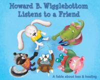 Howard B. Wigglebottom Listens to A Friend
