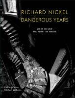 Richard Nickel, Dangerous Years