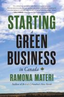Starting A Green Business in Canada : How to Make A Difference--And Prosper