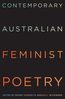 The Hunter anthology of contemporary Australian feminist poetry / edited by Bonny Cassidy & Jessica L. Wilkinson.
